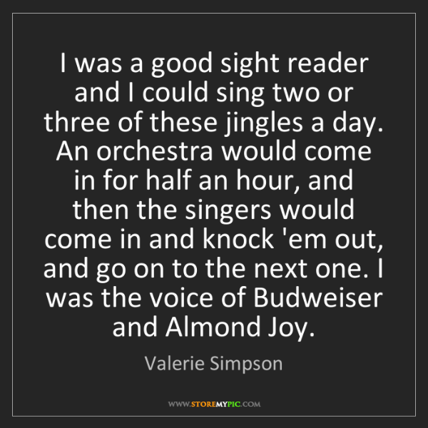 Valerie Simpson: I was a good sight reader and I could sing two or three...