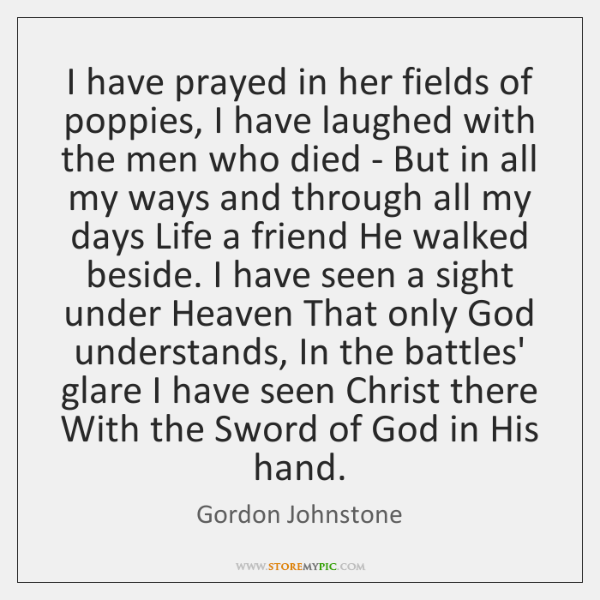 I have prayed in her fields of poppies, I have laughed with ...