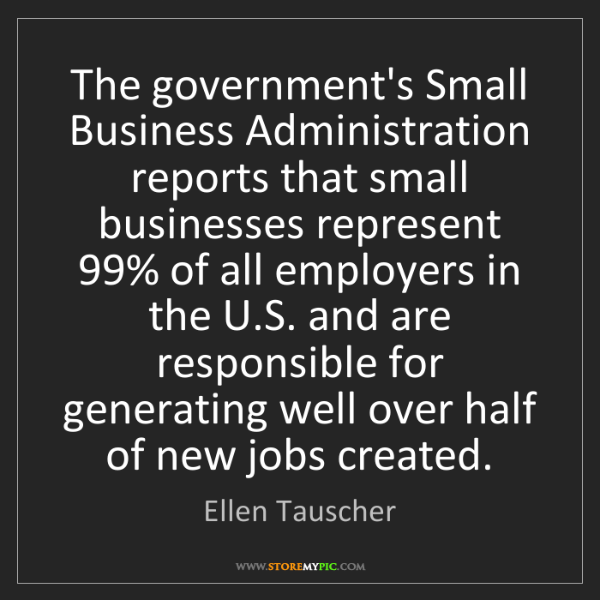 Ellen Tauscher: The government's Small Business Administration reports...