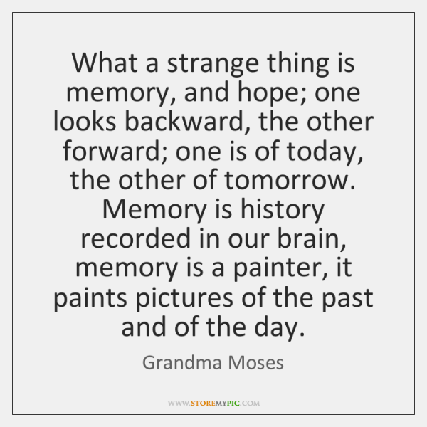 What a strange thing is memory, and hope; one looks backward, the ...