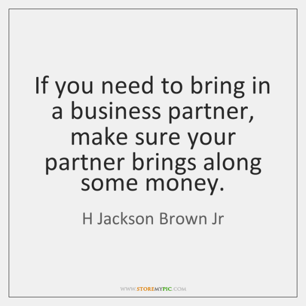 If you need to bring in a business partner, make sure your ...
