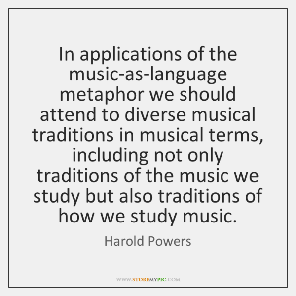 In applications of the music-as-language metaphor we should attend to diverse musical ...