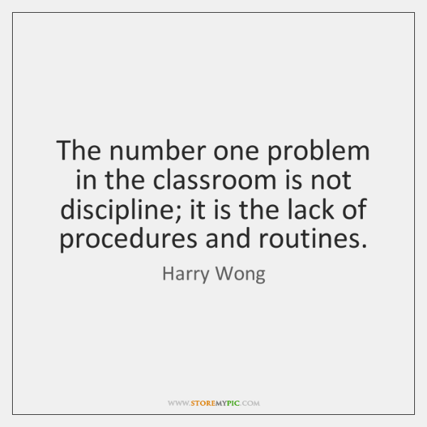 The number one problem in the classroom is not discipline; it is ...