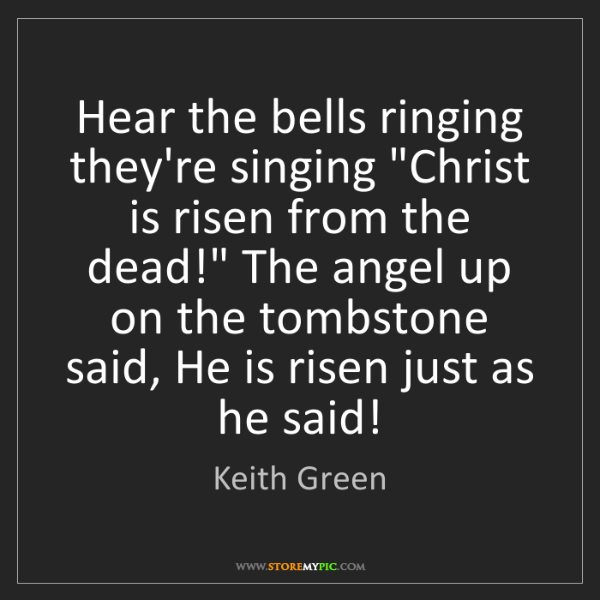 """Keith Green: Hear the bells ringing they're singing """"Christ is risen..."""