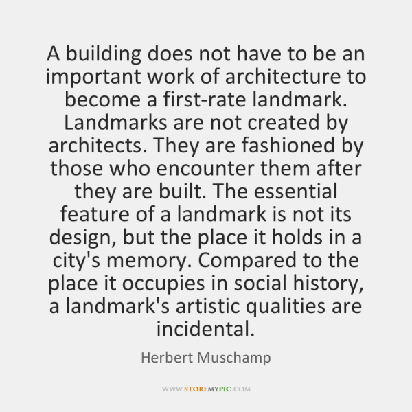 A building does not have to be an important work of architecture ...