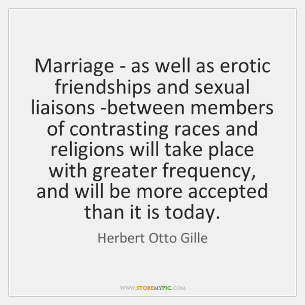 Marriage - as well as erotic friendships and sexual liaisons -between members ...