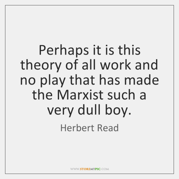 Perhaps it is this theory of all work and no play that ...