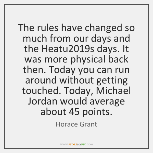 The rules have changed so much from our days and the Heatu2019...