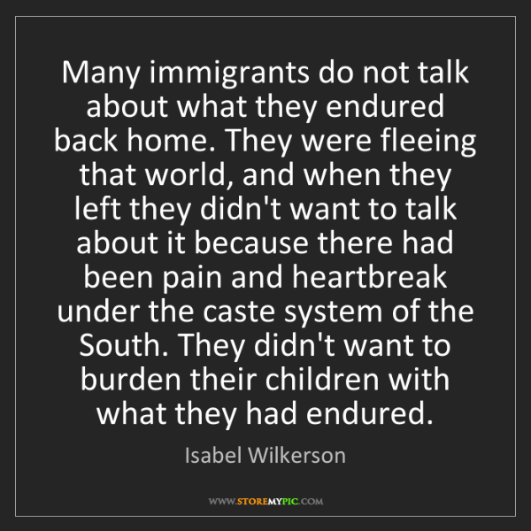 Isabel Wilkerson: Many immigrants do not talk about what they endured back...