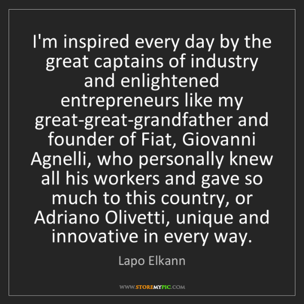 Lapo Elkann: I'm inspired every day by the great captains of industry...