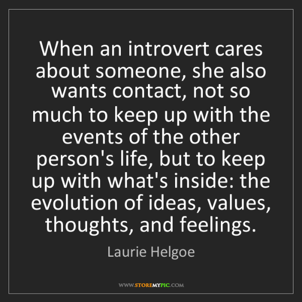 Laurie Helgoe: When an introvert cares about someone, she also wants...