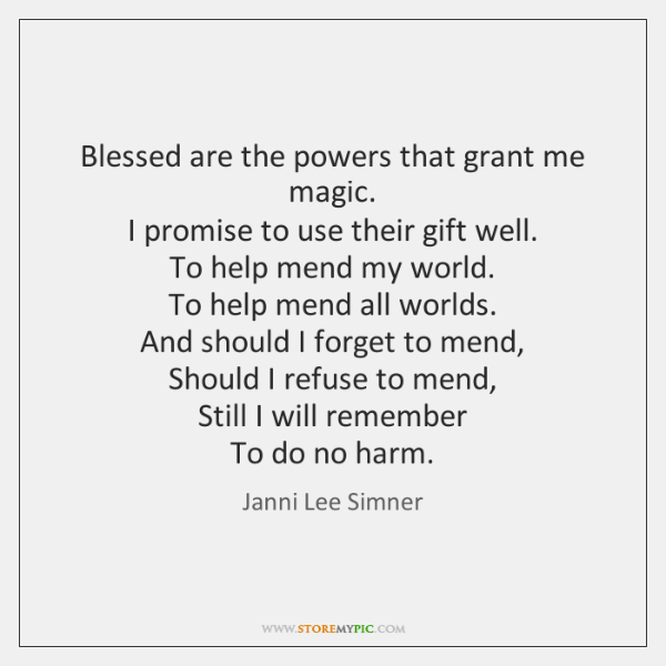 Blessed are the powers that grant me magic.  I promise to use ...