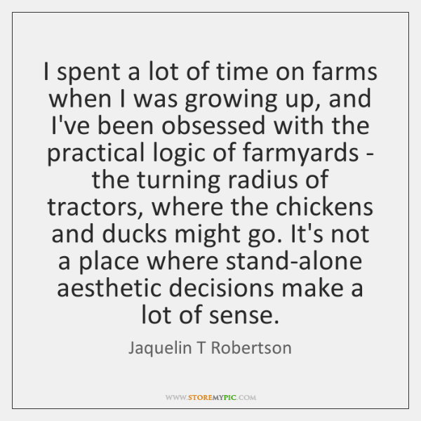 I spent a lot of time on farms when I was growing ...