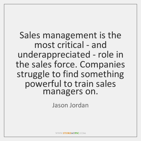 Sales management is the most critical - and underappreciated - role in ...