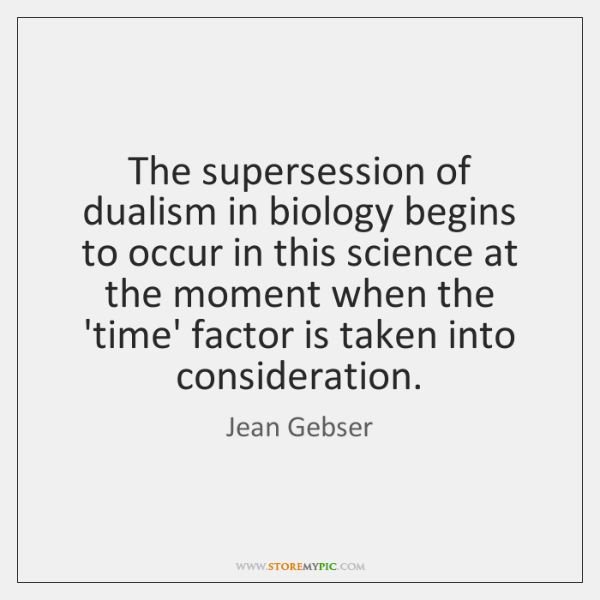 The supersession of dualism in biology begins to occur in this science ...
