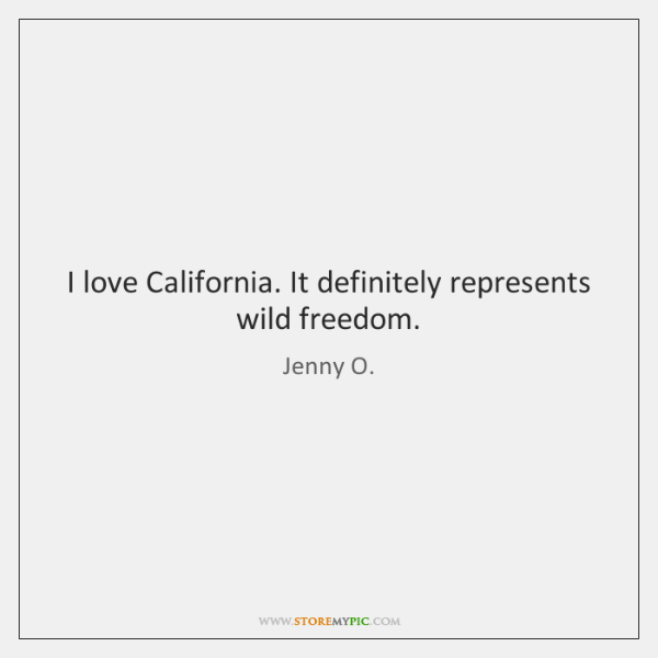 I love California. It definitely represents wild freedom.