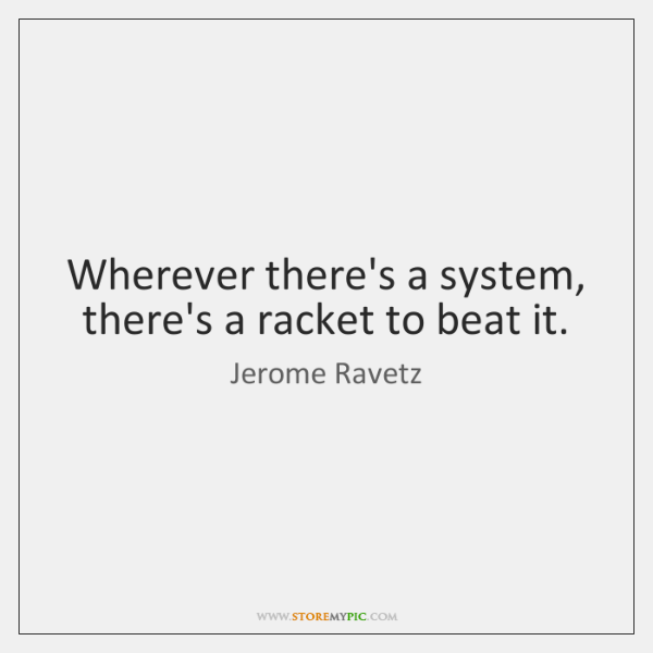 Wherever there's a system, there's a racket to beat it.