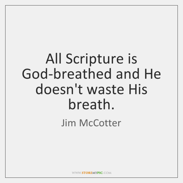 All Scripture is God-breathed and He doesn't waste His breath.
