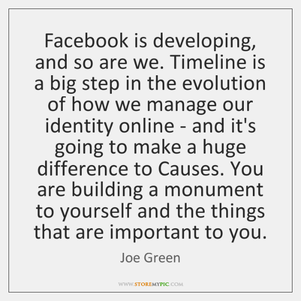 Facebook is developing, and so are we. Timeline is a big step ...