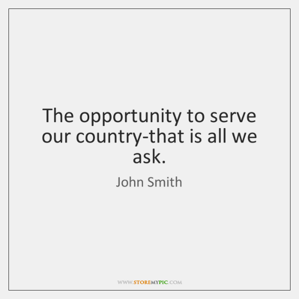 The opportunity to serve our country-that is all we ask.