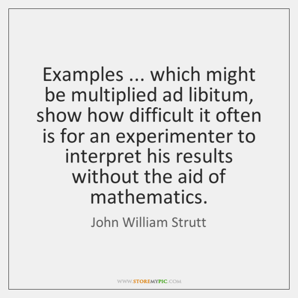 Examples ... which might be multiplied ad libitum, show how difficult it often ...
