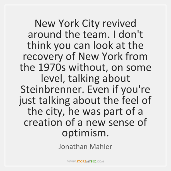 New York City revived around the team. I don't think you can ...