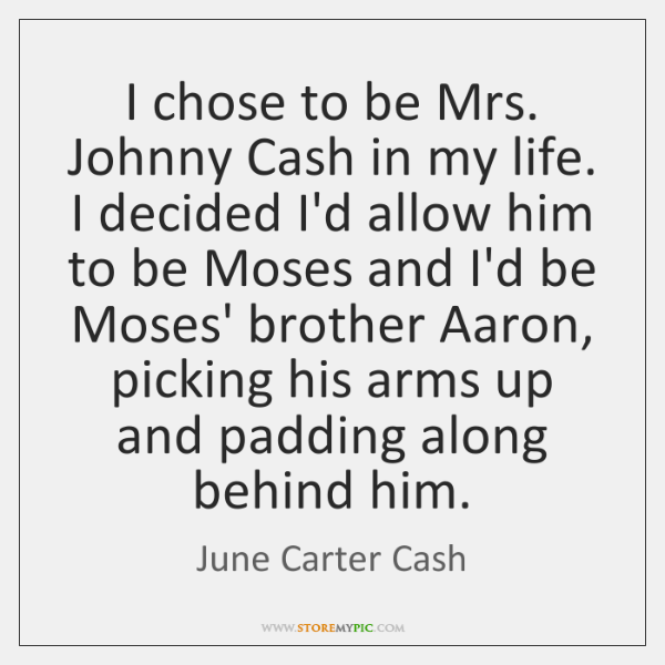 I Chose To Be Mrs Johnny Cash In My Life Decided