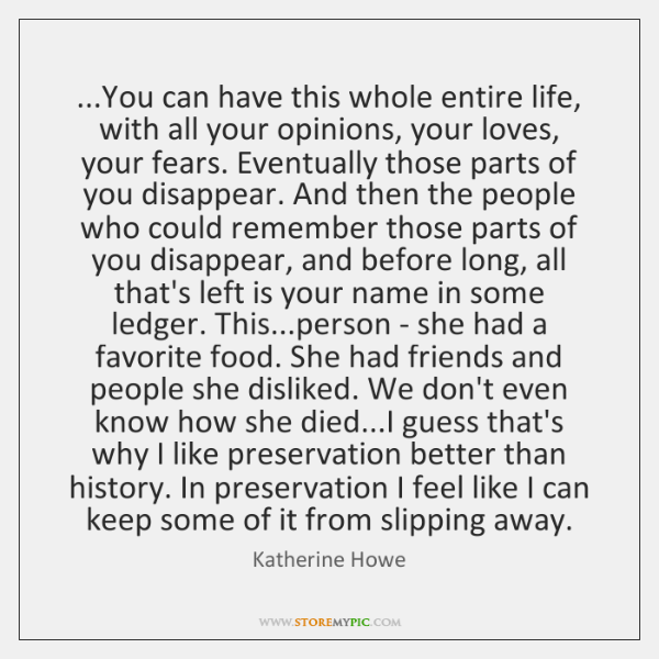 ...You can have this whole entire life, with all your opinions, your ...
