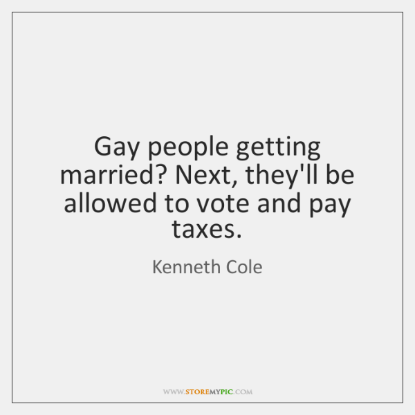 Gay people getting married? Next, they'll be allowed to vote and pay ...