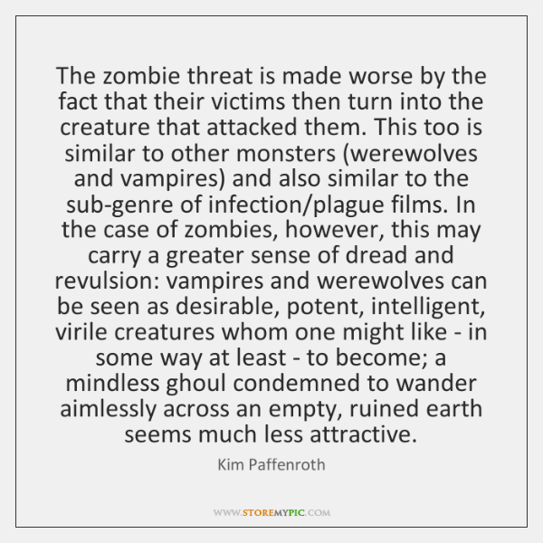 The zombie threat is made worse by the fact that their victims ...