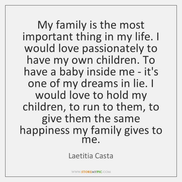 My Family Is The Most Important Thing In My Life I Would