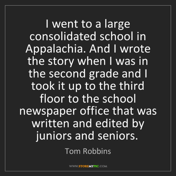Tom Robbins: I went to a large consolidated school in Appalachia....