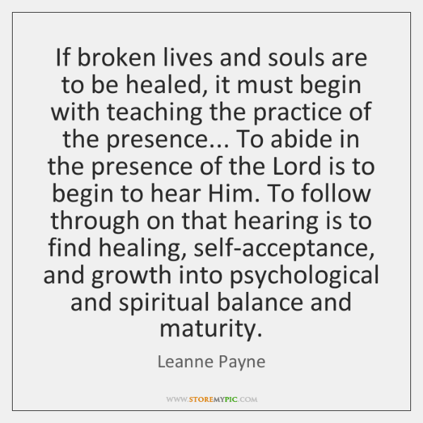 If broken lives and souls are to be healed, it must begin ...