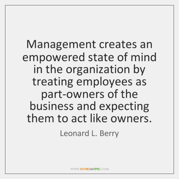 Management creates an empowered state of mind in the organization by treating ...