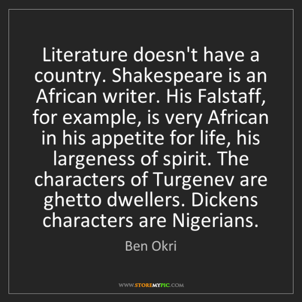 Ben Okri: Literature doesn't have a country. Shakespeare is an...