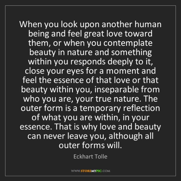 Eckhart Tolle: When you look upon another human being and feel great...