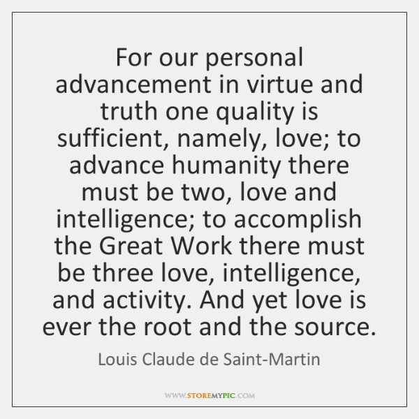 For our personal advancement in virtue and truth one quality is sufficient, ...
