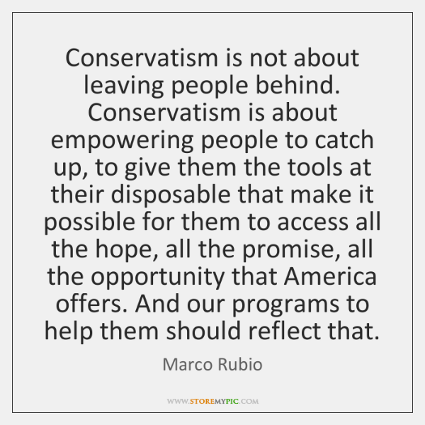 Conservatism Is Not About Leaving People Behind Conservatism Is