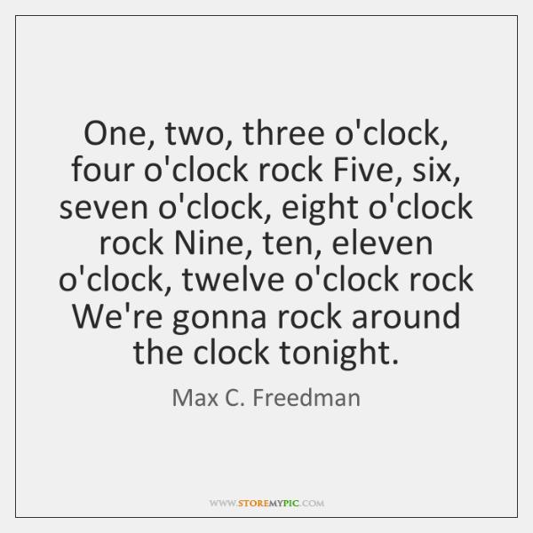One, two, three o'clock, four o'clock rock Five, six, seven o'clock, eight ...