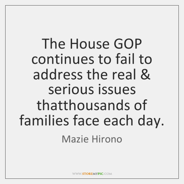 The House GOP continues to fail to address the real & serious issues ...