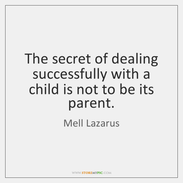 The secret of dealing successfully with a child is not to be ...
