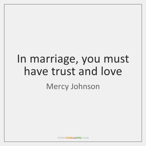 In marriage, you must have trust and love