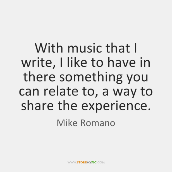With music that I write, I like to have in there something ...