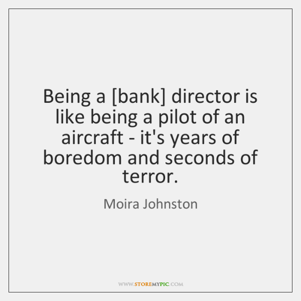 Being a [bank] director is like being a pilot of an aircraft ...