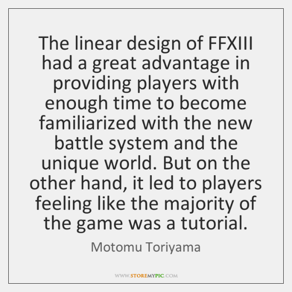 The linear design of FFXIII had a great advantage in providing players ...