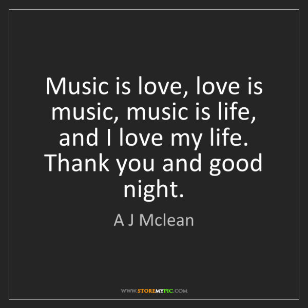 A J Mclean: Music is love, love is music, music is life, and I love...