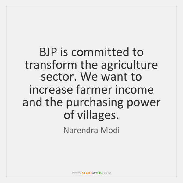 BJP is committed to transform the agriculture sector. We want to increase ...