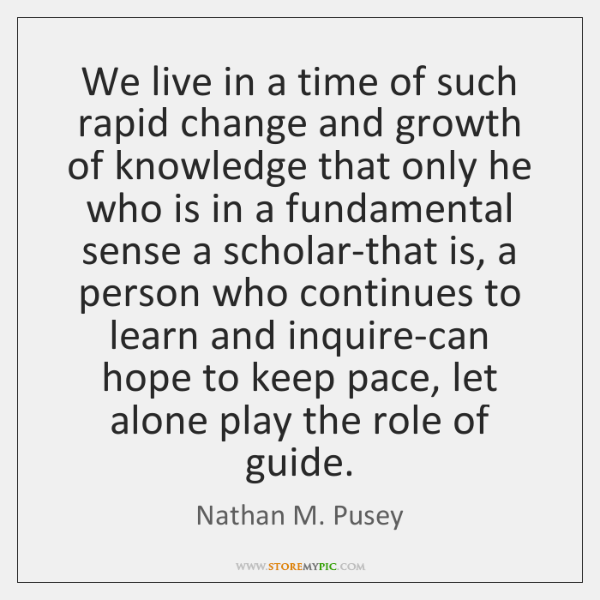 We live in a time of such rapid change and growth of ...