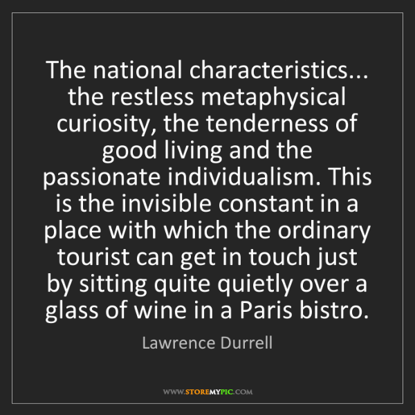 Lawrence Durrell: The national characteristics... the restless metaphysical...