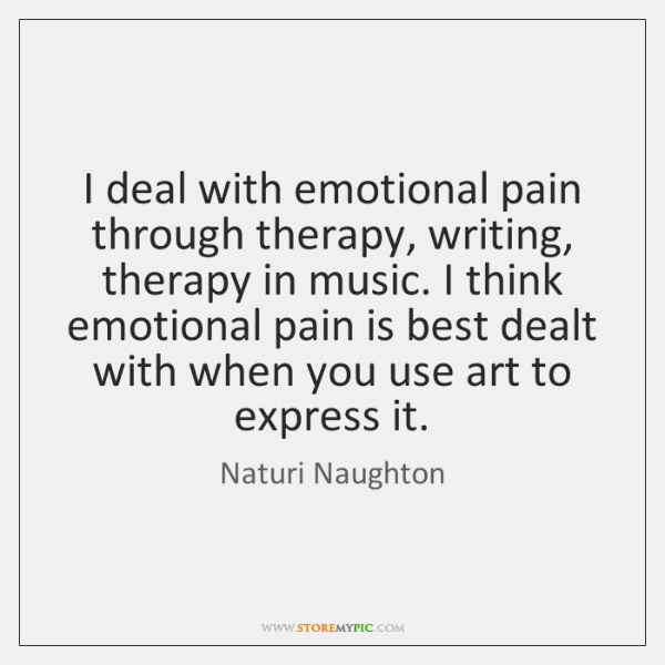 I deal with emotional pain through therapy, writing, therapy